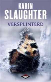 Versplinterd - Karin Slaughter