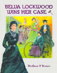 Belva Lockwood Wins Her Case - Drollene P. Brown