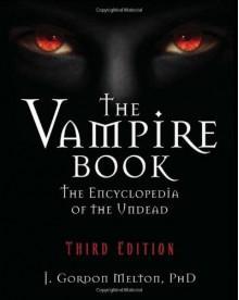 The Vampire Book: The Encyclopedia of the Undead - Joseph Gordon Melton