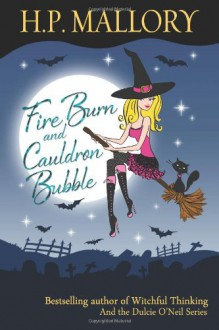 Fire Burn And Cauldron Bubble: The Jolie Wilkins Series - H.P. Mallory