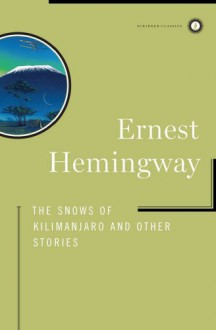The Snows of Kilimanjaro and Other Stories (Scribner Classics) - Ernest Hemingway