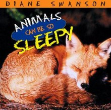 Animals Can Be So Sleepy - Diane Swanson, Rose Cowles