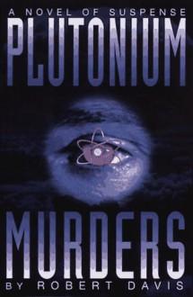 Plutonium Murders - Robert Charles Davis