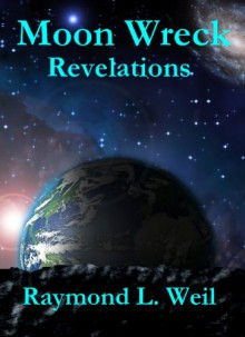 Moon Wreck: Revelations (The Slaver Wars # 2) - Raymond L. Weil