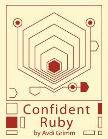 Confident Ruby: 32 Patterns for Joyful Coding - Avdi Grimm