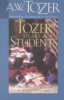 Tozer Speaks to Students - A.W. Tozer, Lyle W. Dorsett