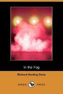 In the Fog (Dodo Press) - Richard Harding Davis