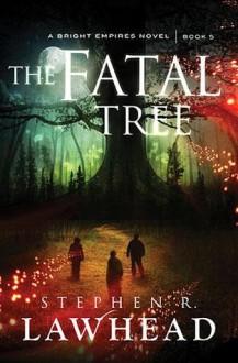 The Fatal Tree - Stephen R. Lawhead