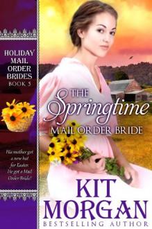 The Springtime Mail Order Bride (Holiday Mail Order Brides, Book Five) - Kit Morgan