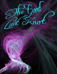 The Good Luck Knot [Paperback] [2012] (Author) Melissa Field -