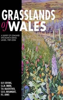 Grasslands of Wales: A Survey of Lowland Species-rich Grasslands, 1987-2004 - David Stevens, Stuart Smith, Tim Blackstock, Jane Stevens, Sam Bosanquet