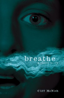 Breathe: A Ghost Story - Cliff McNish, Lerner Publishing Group