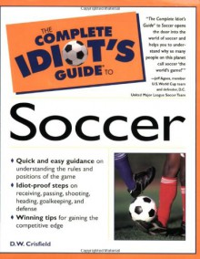 The Complete Idiot's Guide to Soccer - D.W. Crisfield