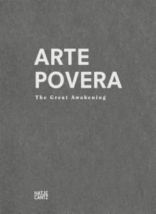 Arte Povera: The Great Awakening - Ingvild Goetz, Luca Cerizza, Christiane Meyer-Stoll
