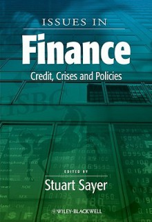 Issues in Finance: Credit, Crises and Policies - Sayer, Stuart Sayer