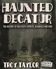 Haunted Decatur - Troy Taylor