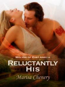 Reluctantly His (Wolves of East Anglia) - Marisa Chenery