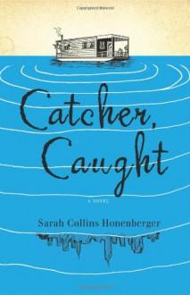 Catcher, Caught - Sarah Collins Honenberger