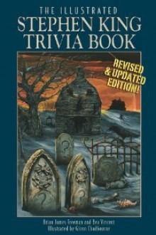 The Illustrated Stephen King Trivia Book (Revised & Updated) - Brian James Freeman,Bev Vincent,Glenn Chadbourne