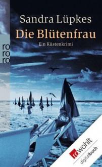 Die Blütenfrau: Ein Küstenkrimi (German Edition) - Sandra Lüpkes
