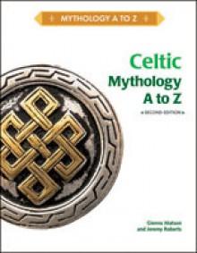Celtic Mythology A to Z - Gienna Matson, Jeremy Roberts