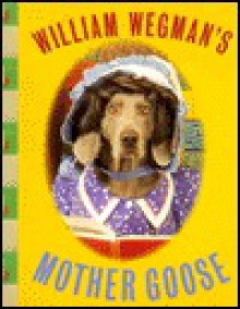 Wegman's Mother Goose - William Wegman