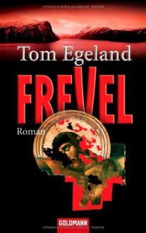 Frevel: Roman - Tom Egeland, Günther Frauenlob