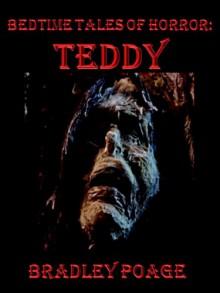 Bedtime Tales of Horror: Teddy - Bradley Poage