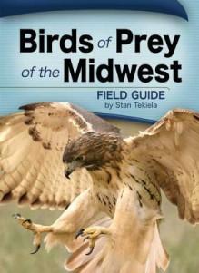 Birds of Prey of the Midwest Field Guide - Stan Tekiela