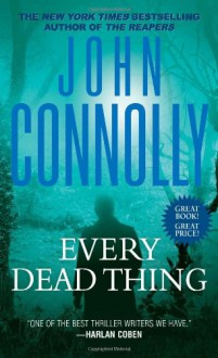 Every Dead Thing (Charlie Parker #1) - John Connolly