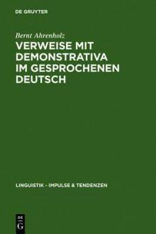 Verweise Mit Demonstrativa Im Gesprochenen Deutsch: Grammatik, Zweitspracherwerb Und Deutsch ALS Fremdsprache - Bernt Ahrenholz