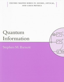 Quantum Information (Oxford Master Series in Physics: Atomic, Optical, and Laser Physics) - Stephen Barnett