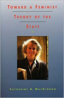 Toward a Feminist Theory of the State - Catharine A. MacKinnon