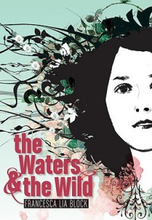 The Waters & the Wild - Francesca Lia Block