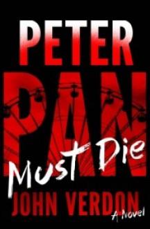 Peter Pan Must Die: A Novel - John Verdon