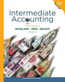 Loose-Leaf Intermediate Accounting, Volume 1 (Ch.1-12) - David Spiceland J., Mark Nelson, James Sepe, Lawrence Tomassini