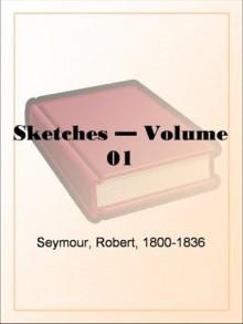 Sketches by Seymour - Volume 01 - Robert Seymour