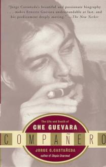 Companero: The Life and Death of Che Guevara - Jorge G. Castañeda