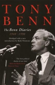 The Benn Diaries: 1940-1990 - Tony Benn