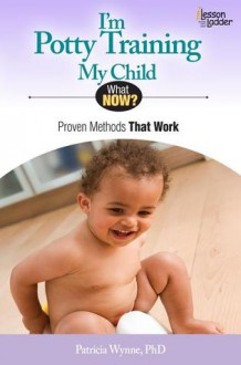 I'm Potty Training My Child: Proven Methods That Work - Patricia Wynne