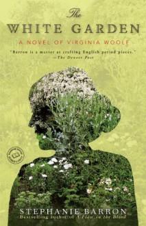 The White Garden: A Novel of Virginia Woolf (Random House Reader's Circle) - Stephanie Barron