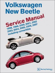 Volkswagen New Beetle: Service Manual, 1998, 1999, 2000, 2001, 2002, 2003, 2004, 2005, 2006, 2007 Including Convertible - Bentley Publishers