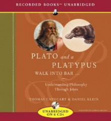 Plato and a Platypus Walk Into a Bar...: Understanding Philosophy Through Jokes (Audiocd) - Thomas Cathcart, Johnny Heller