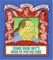 Comic Book Guy's Book of Pop Culture (Simpsons Library of Wisdom) - Matt Groening