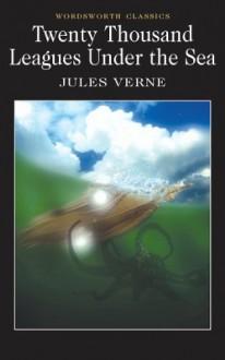 Twenty Thousand Leagues Under the Sea (Wordsworth Classics) - Jules Verne