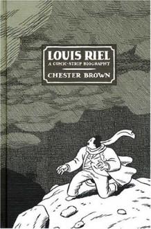 Louis Riel: A Comic Strip Biography - Chester Brown