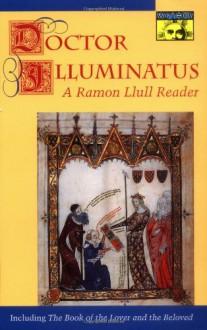 Doctor Illuminatus: A Ramon Llull Reader - A. Bonner, Ramon Llull, Anthony Bonner