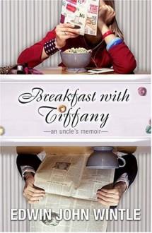 Breakfast with Tiffany: An Uncle's Memoir - Edwin John Wintle