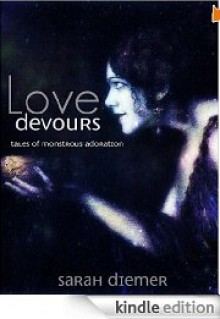 Love Devours: Tales of Monstrous Adoration (Lesbian Speculative Fiction) - Sarah Diemer