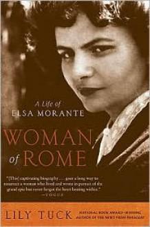 Woman of Rome: A Life of Elsa Morante - Lily Tuck
